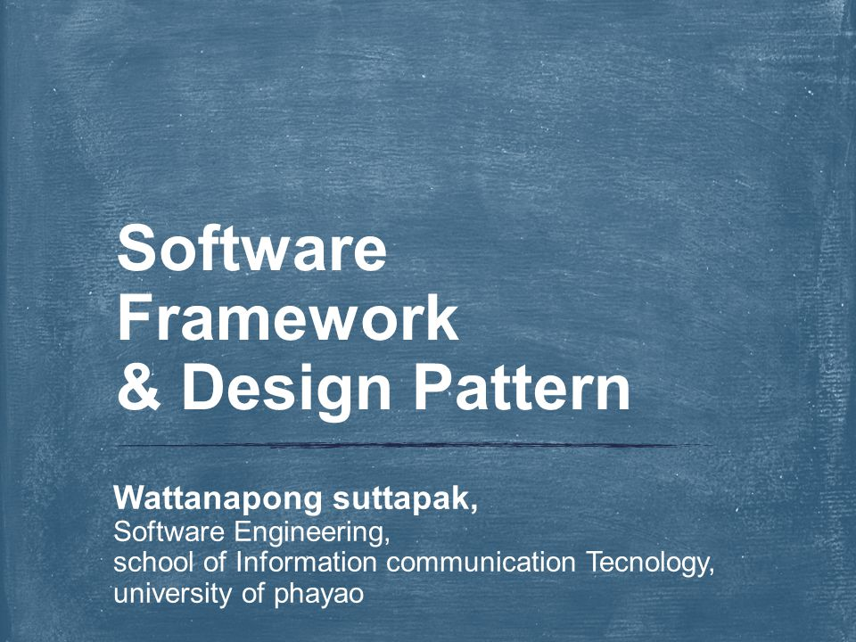 Wattanapong suttapak, Software Engineering, school of Information communication Tecnology, university of phayao Software Framework & Design Pattern