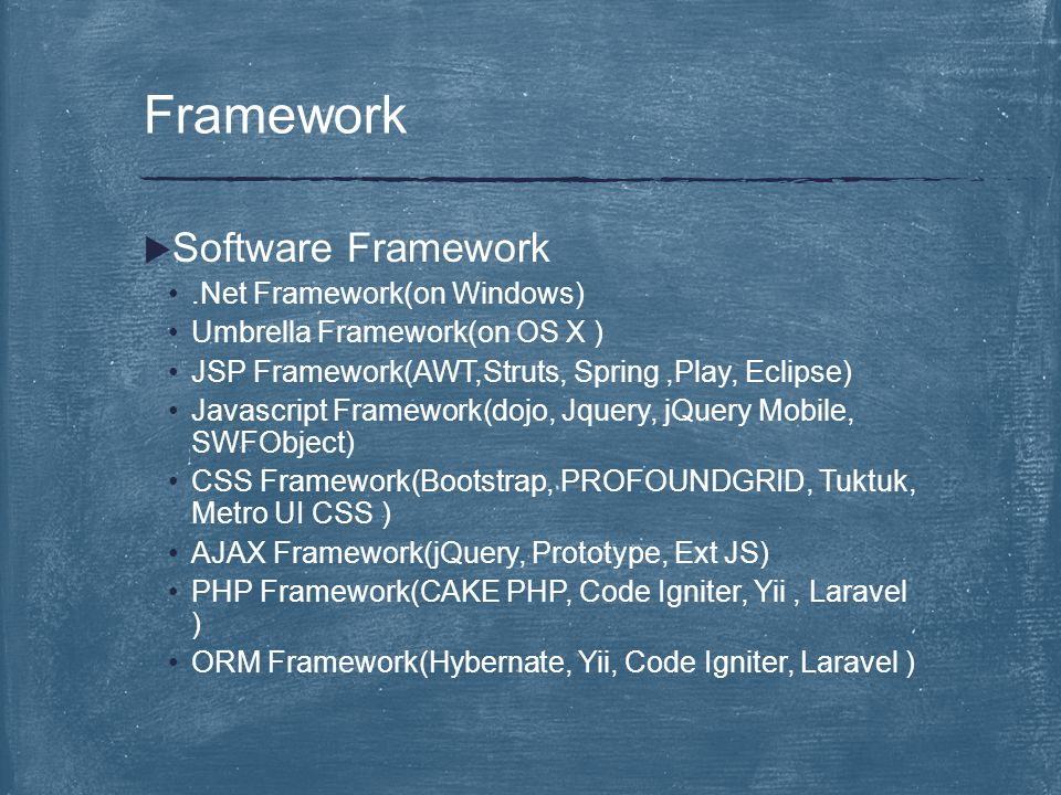  Software Framework.Net Framework(on Windows) Umbrella Framework(on OS X ) JSP Framework(AWT,Struts, Spring,Play, Eclipse) Javascript Framework(dojo,