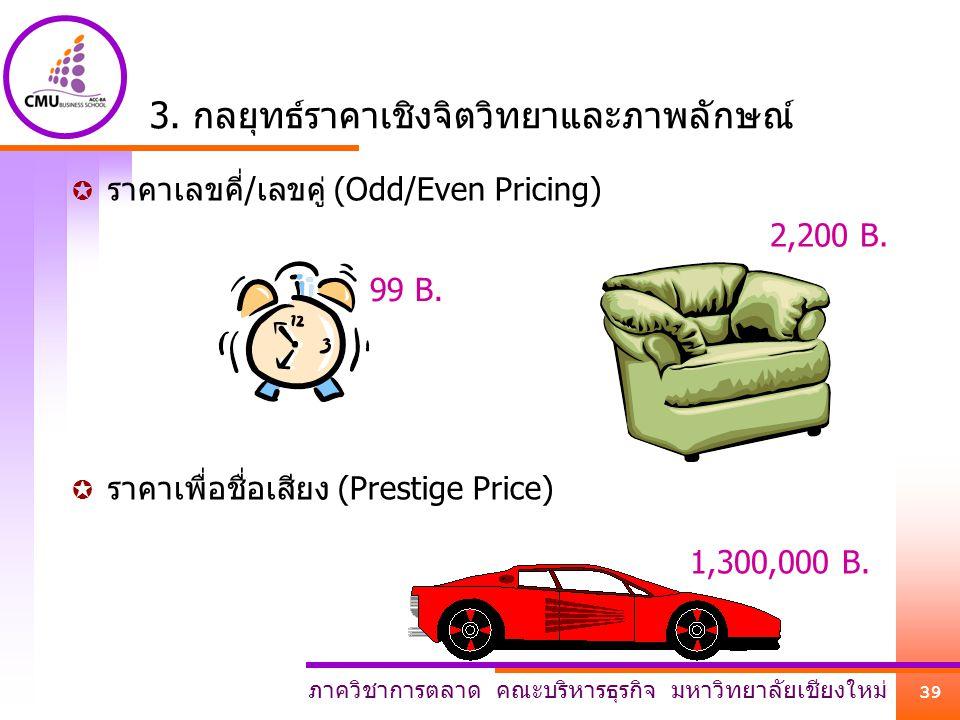 ภาควิชาการตลาด คณะบริหารธุรกิจ มหาวิทยาลัยเชียงใหม่ 39 3. กลยุทธ์ราคาเชิงจิตวิทยาและภาพลักษณ์  ราคาเลขคี่/เลขคู่ (Odd/Even Pricing)  ราคาเพื่อชื่อเส