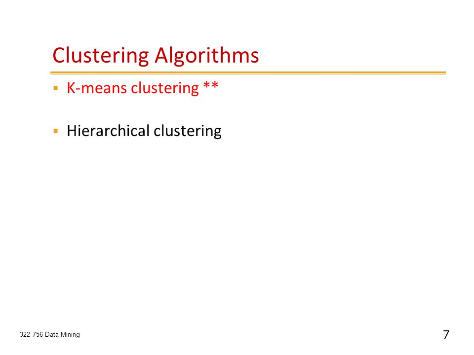 18 322 756 Data Mining Example: K-Mean Clustering Cluster 1Cluster 2Cluster 3 A1(2, 10)A3(8, 4)A2(2, 5) A4(5, 8)A7(1, 2) A5(7, 5) A6(6, 4) A8(4, 9) + + c1 c2 c3 +