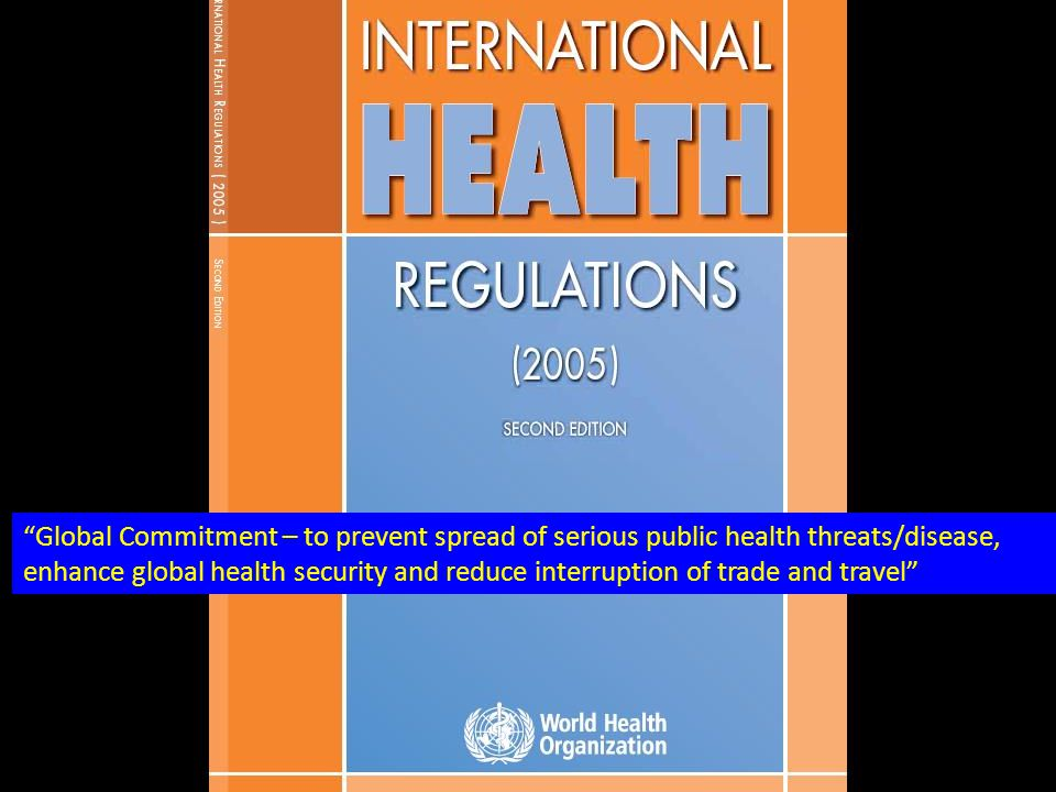 """""""Global Commitment – to prevent spread of serious public health threats/disease, enhance global health security and reduce interruption of trade and t"""