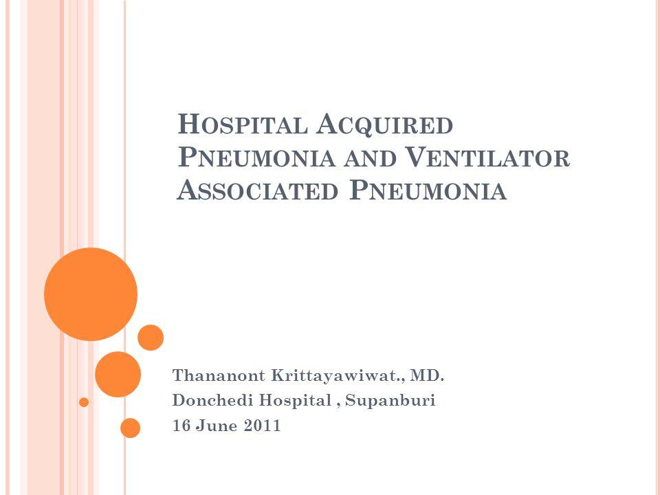 HAP / VAP HAP : ปอดอักเสบ ที่เกิดขึ้นกับผู้ป่วย หลังจากรับไว้ รักษาตัวในรพ.