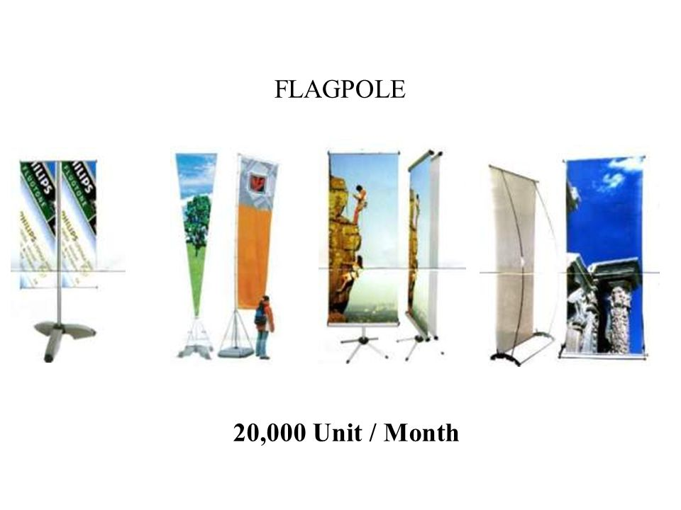 FLAGPOLE 20,000 Unit / Month