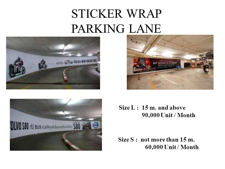 STICKER WRAP PARKING LANE Size L : 15 m. and above 90,000 Unit / Month Size S : not more than 15 m. 60,000 Unit / Month