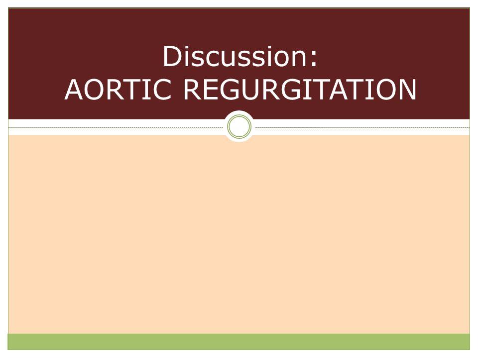 Discussion: AORTIC REGURGITATION