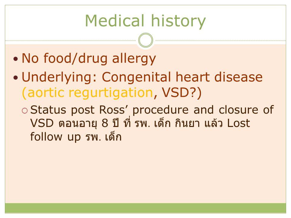 Medical history Underlying: Congenital heart disease (aortic regurtigation, VSD?)  9 m PTA functional class 1  2, มีอาการ chest pain ไป รพ.