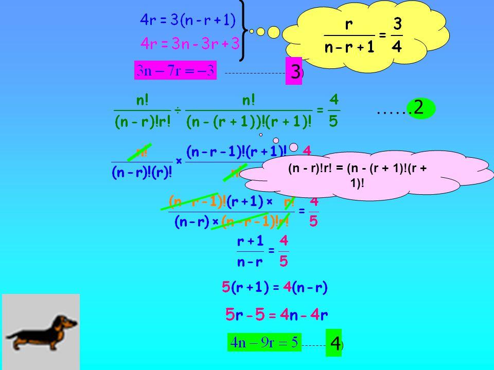 3 4 …… 2 (n - r)!r! = (n - (r + 1)!(r + 1)!