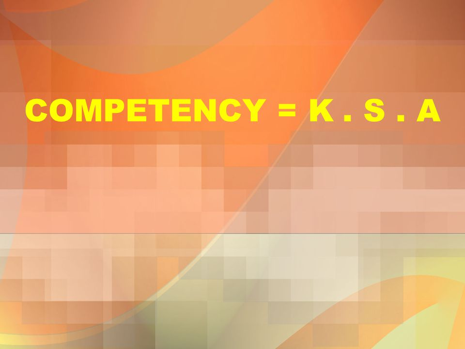 COMPETENCY = K. S. A
