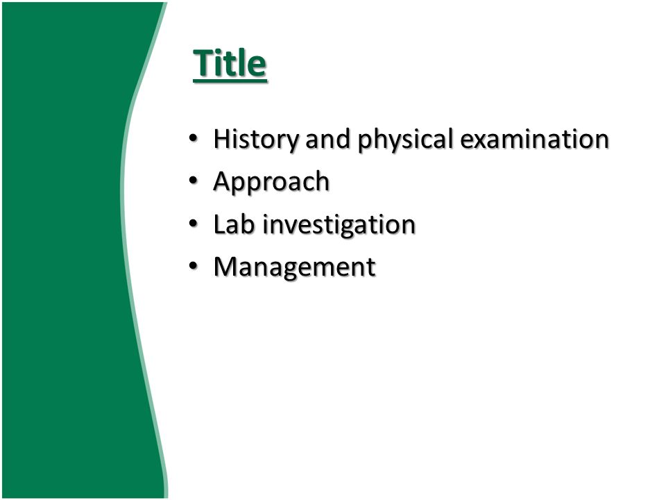 Title History and physical examination History and physical examination Approach Approach Lab investigation Lab investigation Management Management