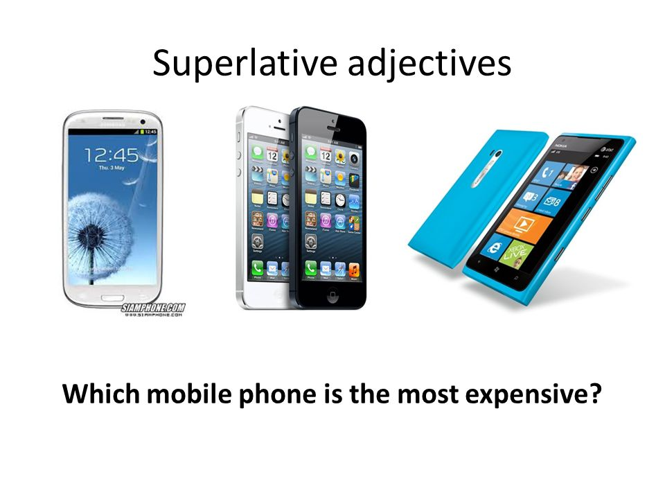 Superlative adjectives Which mobile phone is the most expensive?