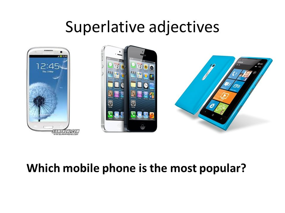 Superlative adjectives Which mobile phone is the most popular?