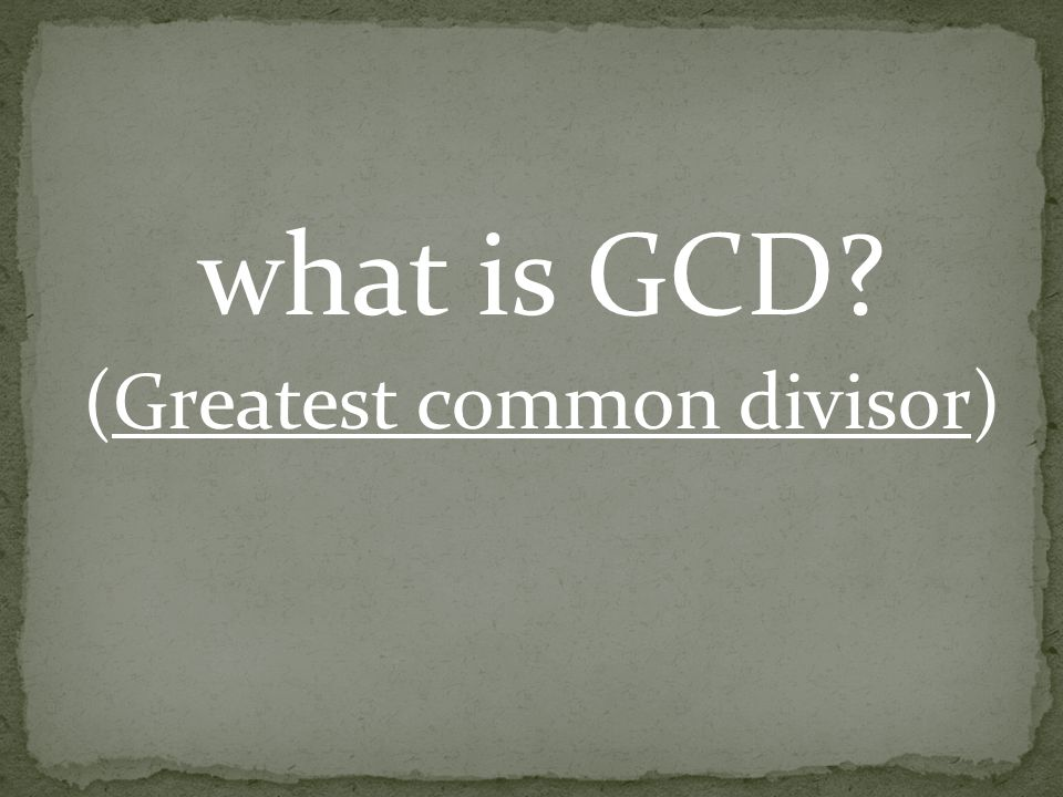 what is GCD (Greatest common divisor)