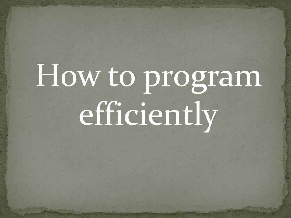 How to program efficiently