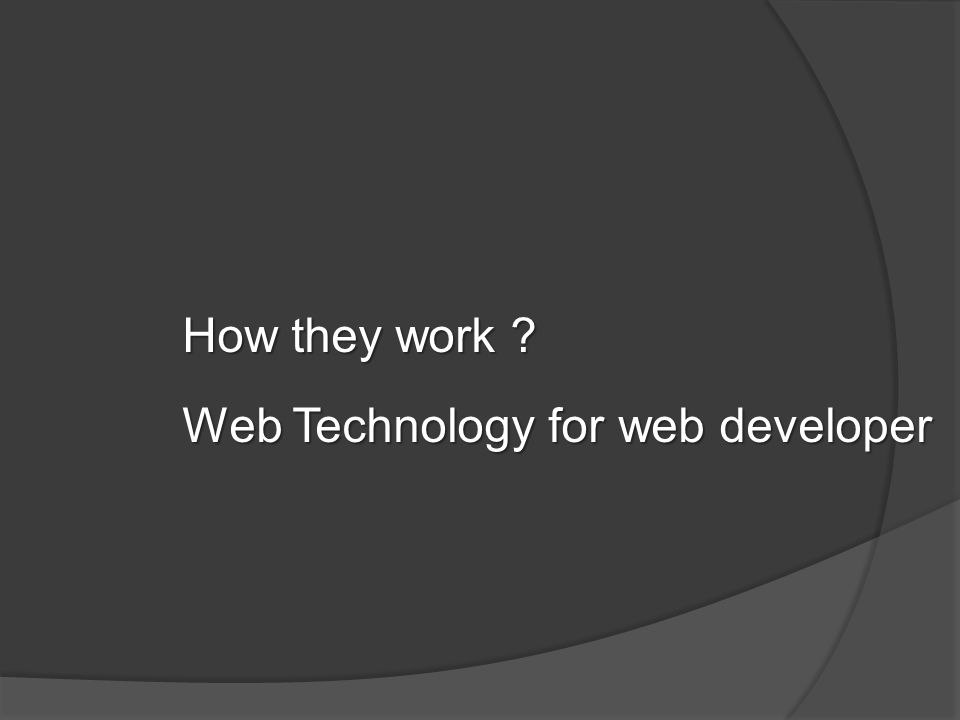 How they work ? Web Technology for web developer