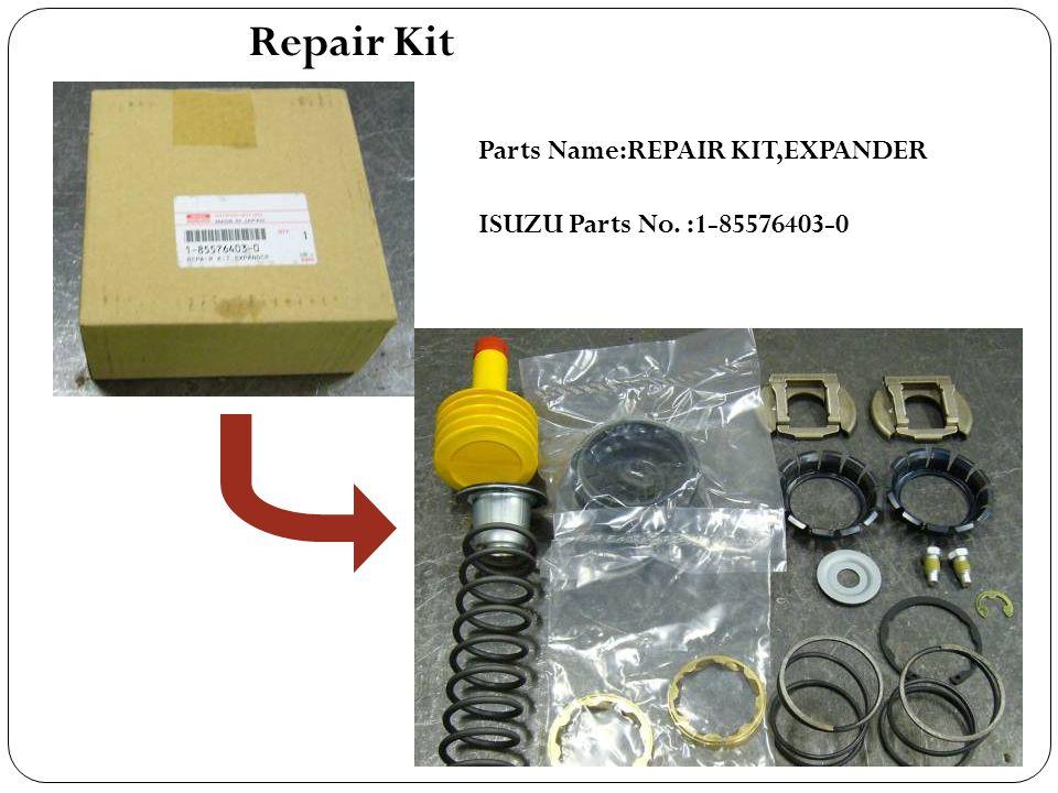 Repair Kit Parts Name:REPAIR KIT,EXPANDER ISUZU Parts No. :1-85576403-0