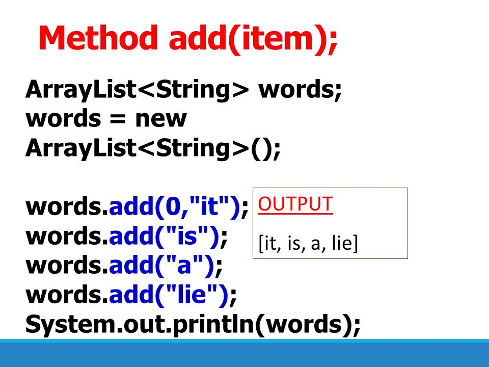 ArrayList words; words = new ArrayList (); words.add(0,