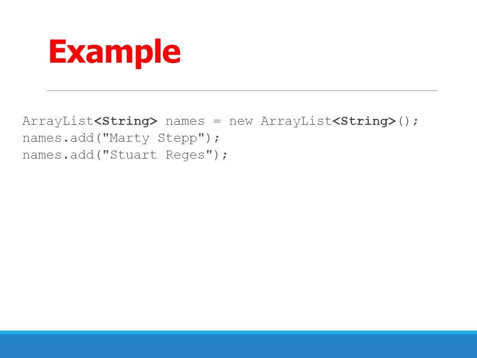 Example ArrayList names = new ArrayList (); names.add(