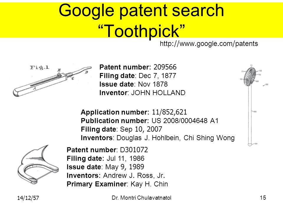 "14/12/57Dr. Montri Chulavatnatol15 Google patent search ""Toothpick"" Patent number: 209566 Filing date: Dec 7, 1877 Issue date: Nov 1878 Inventor: JOHN"