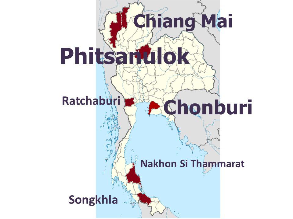 Songkhla Chonburi Phitsanulok Ratchaburi Chiang Mai Nakhon Si Thammarat
