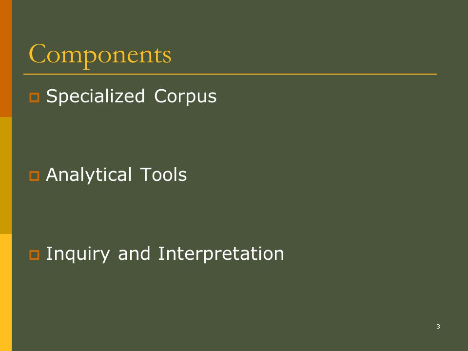 3 Components  Specialized Corpus  Analytical Tools  Inquiry and Interpretation