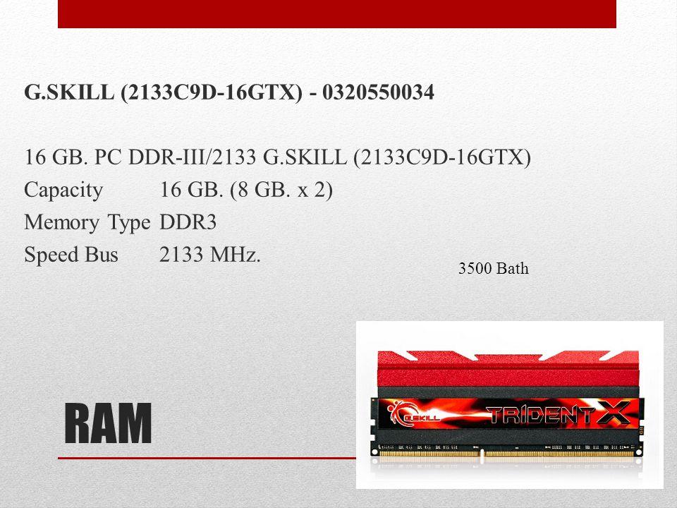 RAM G.SKILL (2133C9D-16GTX) - 0320550034 16 GB. PC DDR-III/2133 G.SKILL (2133C9D-16GTX) Capacity16 GB. (8 GB. x 2) Memory TypeDDR3 Speed Bus2133 MHz.