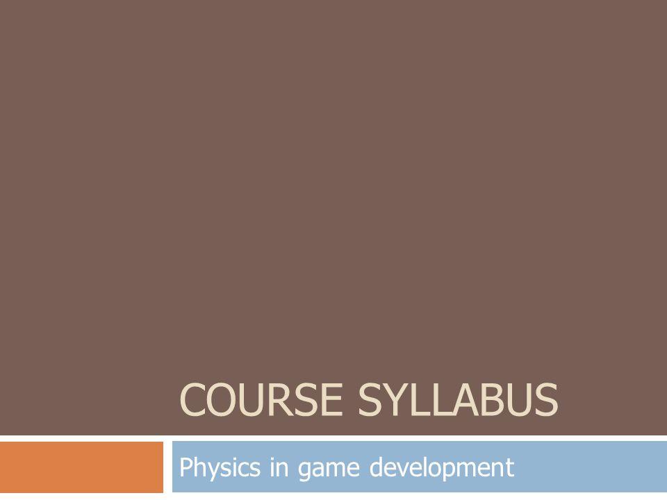 ชื่อกระบวนวิชา  รหัสวิชา 951302  ชื่อภาษาไทย : ฟิสิกส์ในการพัฒนาเกม  ชื่อภาษาอังกฤษ : Physics in game development  เงื่อนไขวิชาที่ต้องผ่านก่อน : 207187 ( ฟิสิกส์ 1)  ลักษณะกระบวนวิชา : บรรยาย  วัน / เวลาที่สอน : (sec.001) ห้อง 114, วันจันทร์ - พฤหัสบดี เวลา 11.00-12.30 น.