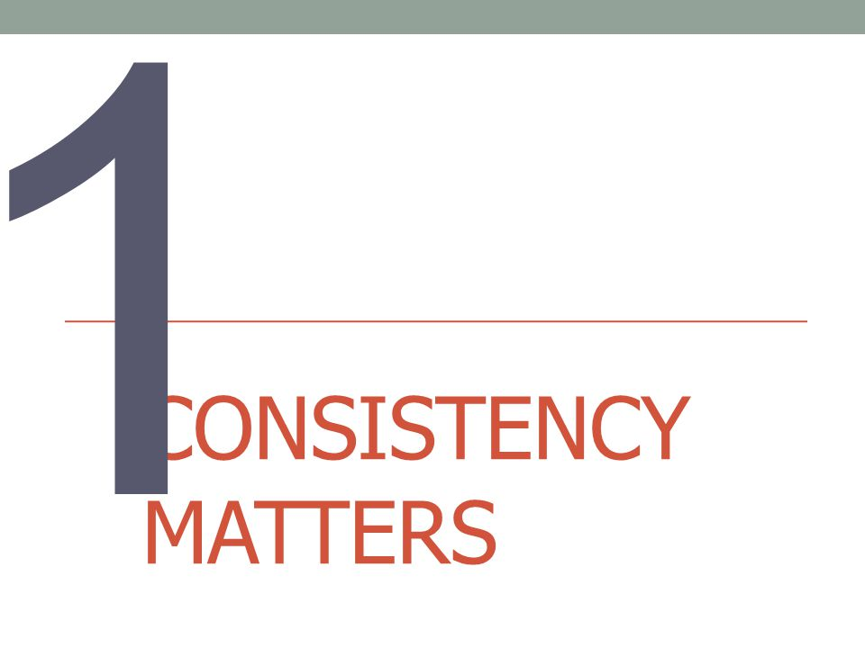 CONSISTENCY MATTERS 1010