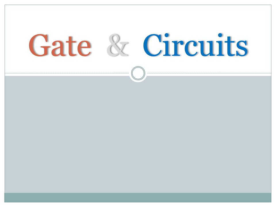 Gate & CircuitsGate & Circuits