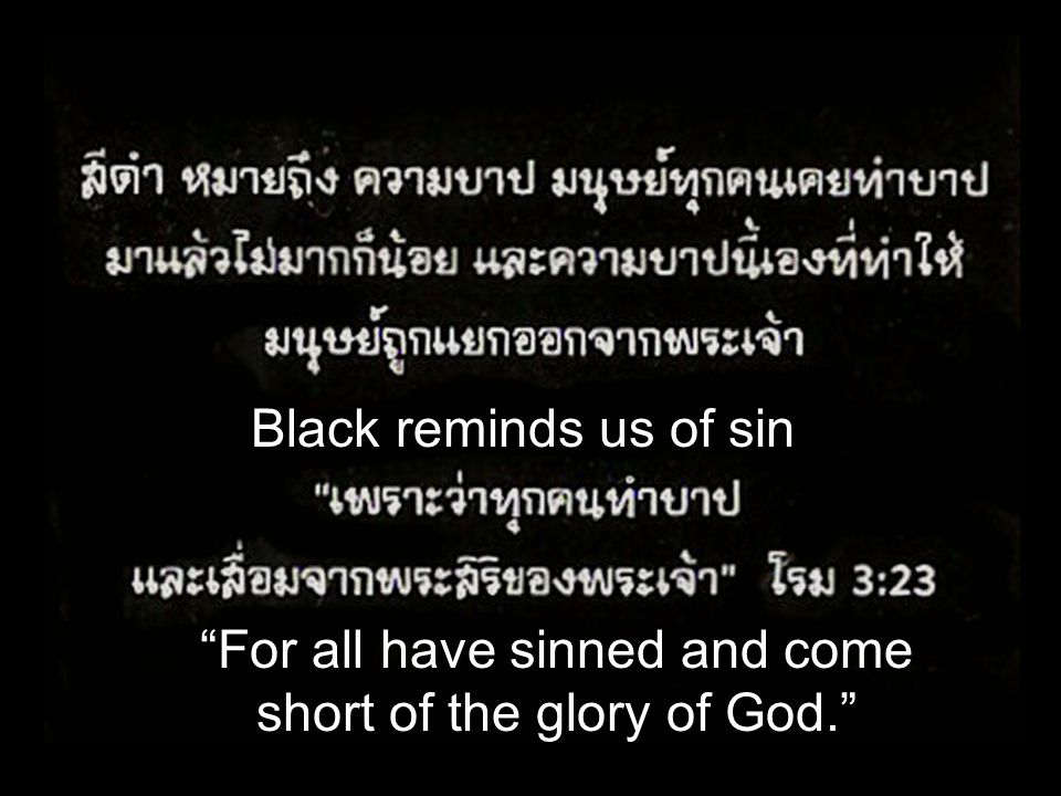"Black reminds us of sin ""For all have sinned and come short of the glory of God."""