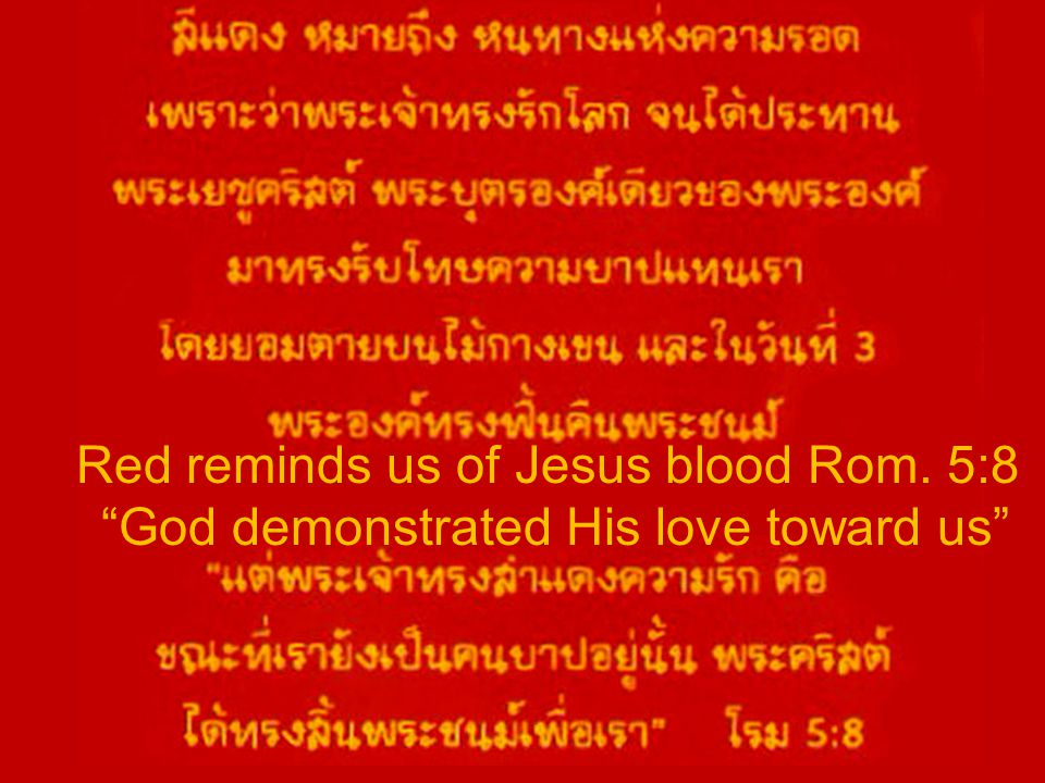 "Red reminds us of Jesus blood Rom. 5:8 ""God demonstrated His love toward us"""