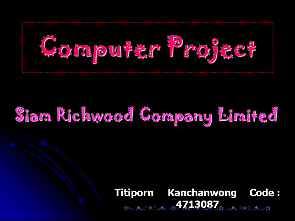 Computer Project Siam Richwood Company Limited Titiporn Kanchanwong Code : 4713087