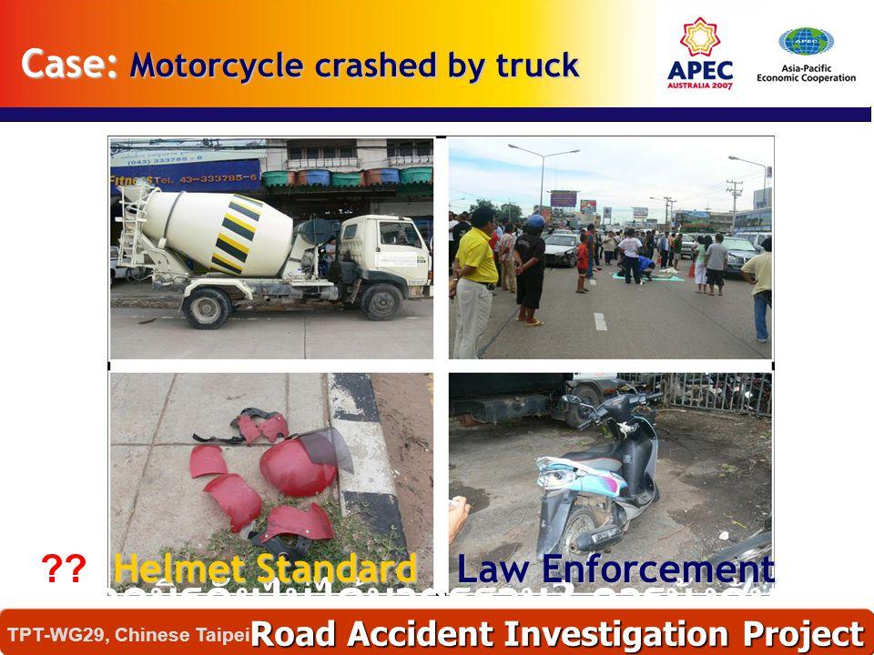 หมวกนิรภัยไม่ได้มาตรฐาน ? การบังคับใช้ กฎหมายที่เกี่ยวข้อง ? Case: Motorcycle crashed by truck Road Accident Investigation Project TPT-WG29, Chinese T