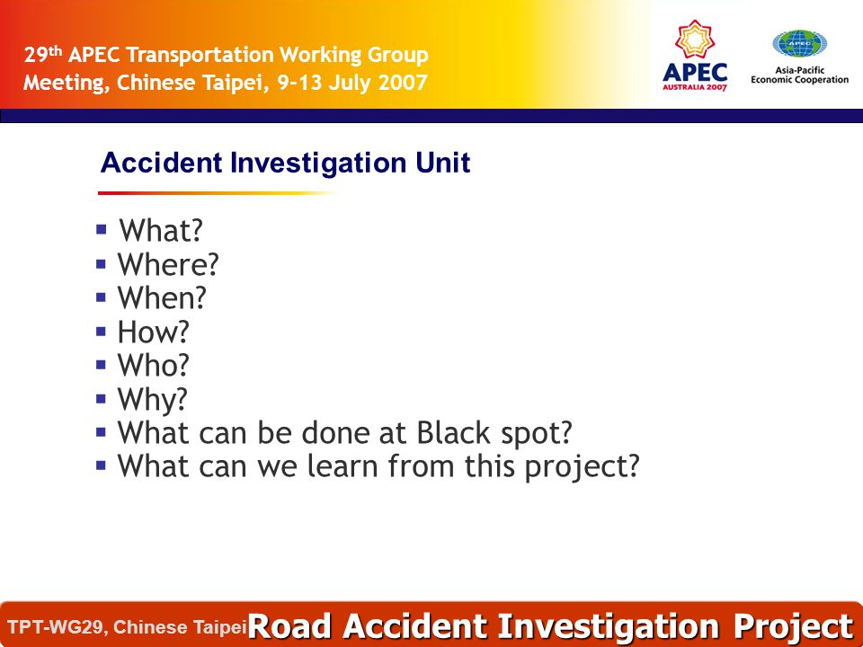 Road Accident Investigation Project อุบัติเหตุเหล่านี้เกิดได้อย่างไร ? และทำไมจึงเกิด ? TPT-WG29, Chinese Taipei 29 th APEC Transportation Working Gro