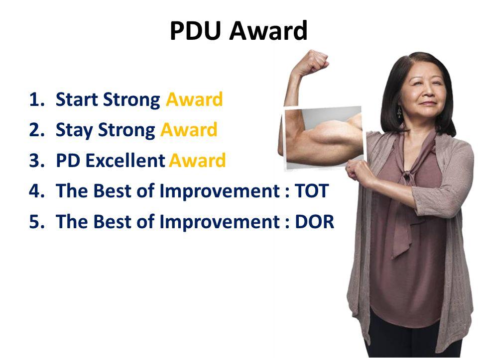 PDU Award 1.Start Strong Award 2.Stay Strong Award 3.PD Excellent Award 4.The Best of Improvement : TOT 5.The Best of Improvement : DOR