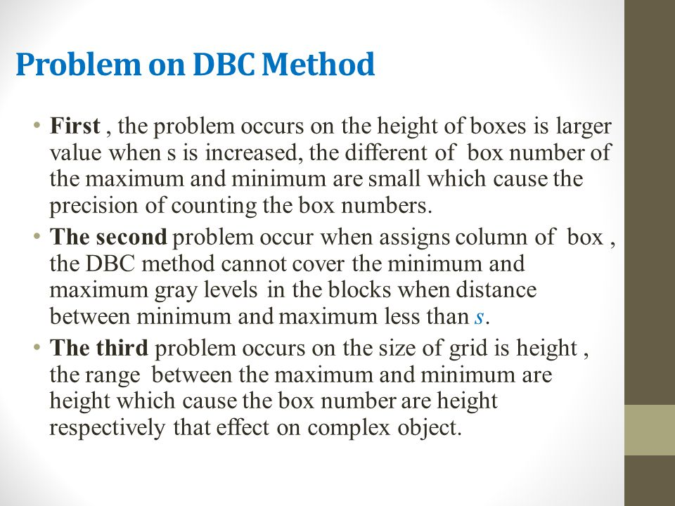 Problem on DBC Method First, the problem occurs on the height of boxes is larger value when s is increased, the different of box number of the maximum and minimum are small which cause the precision of counting the box numbers.