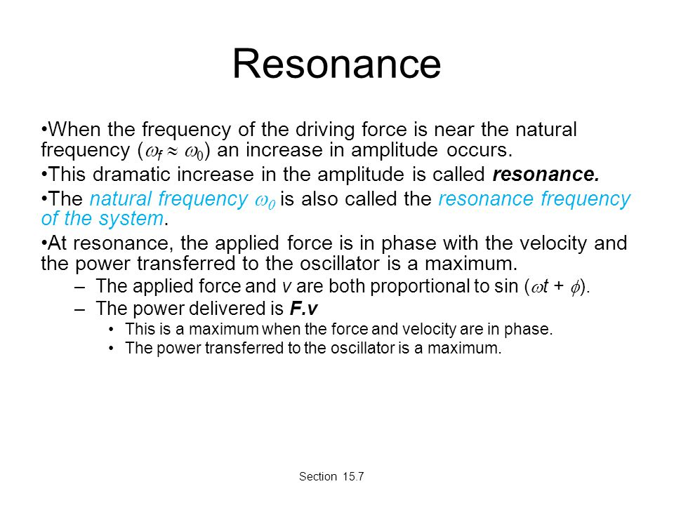 Resonance When the frequency of the driving force is near the natural frequency (  f   ) an increase in amplitude occurs. This dramatic increase