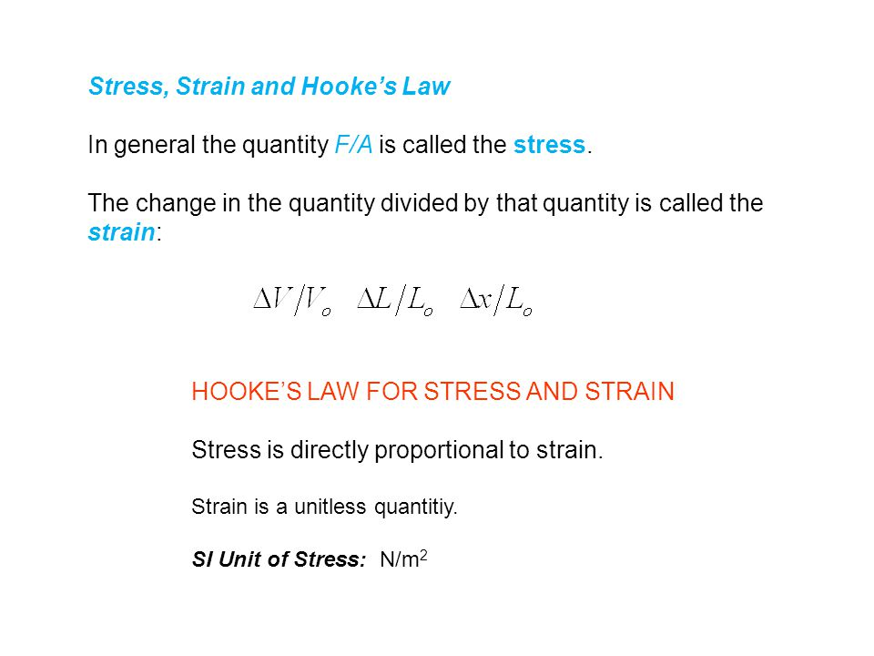 HOOKE'S LAW FOR STRESS AND STRAIN Stress is directly proportional to strain.