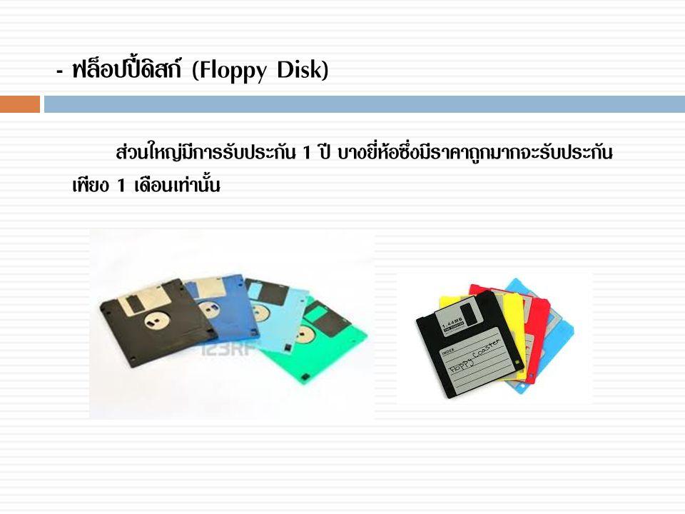 - ฟล็อปปี้ดิสก์ (Floppy Disk) ส่วนใหญ่มีการรับประกัน 1 ปี บางยี่ห้อซึ่งมีราคาถูกมากจะรับประกัน เพียง 1 เดือนเท่านั้น