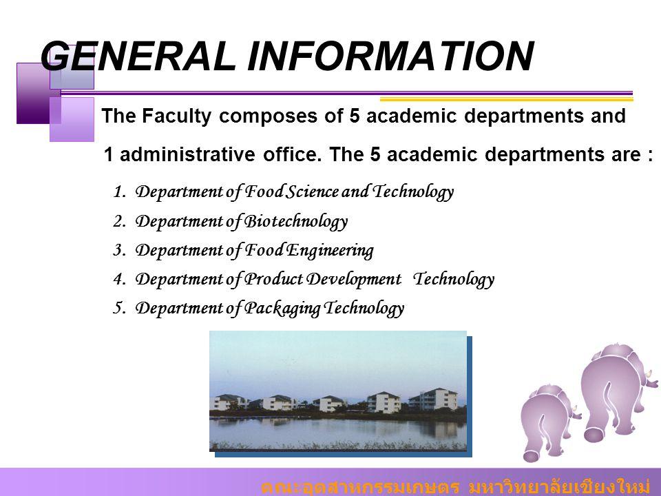 คณะอุตสาหกรรมเกษตร มหาวิทยาลัยเชียงใหม่ GENERAL INFORMATION The Faculty composes of 5 academic departments and 1 administrative office. The 5 academic