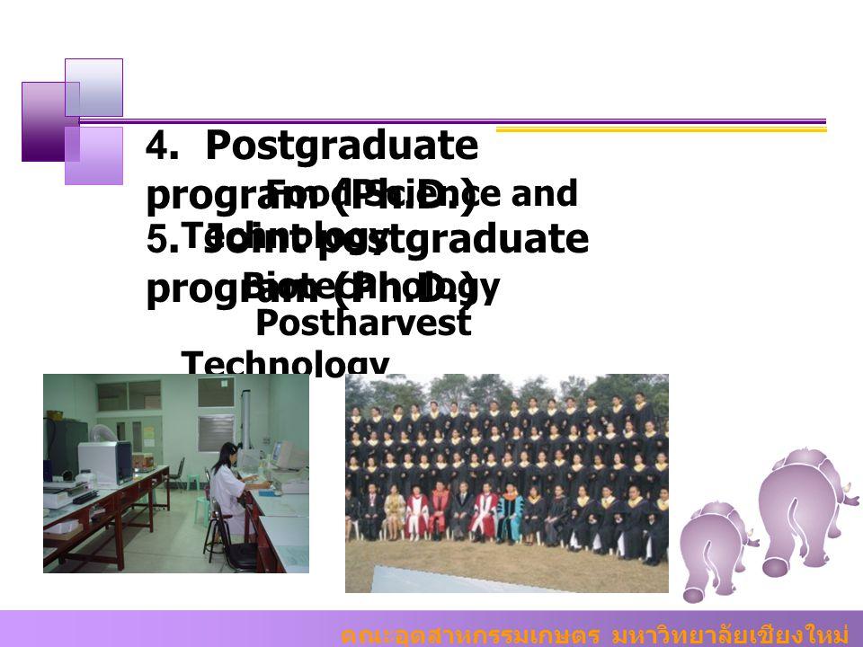 คณะอุตสาหกรรมเกษตร มหาวิทยาลัยเชียงใหม่ Food Science and Technology 4. Postgraduate program (Ph.D.) Biotechnology 5. Joint postgraduate program (Ph.D.