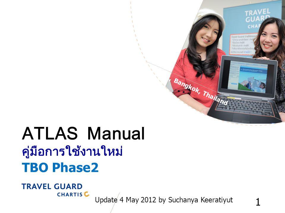 APRIL 2012, Bangkok, Thailand ATLAS Manual คู่มือการใช้งานใหม่ TBO Phase2 Update 4 May 2012 by Suchanya Keeratiyut 1