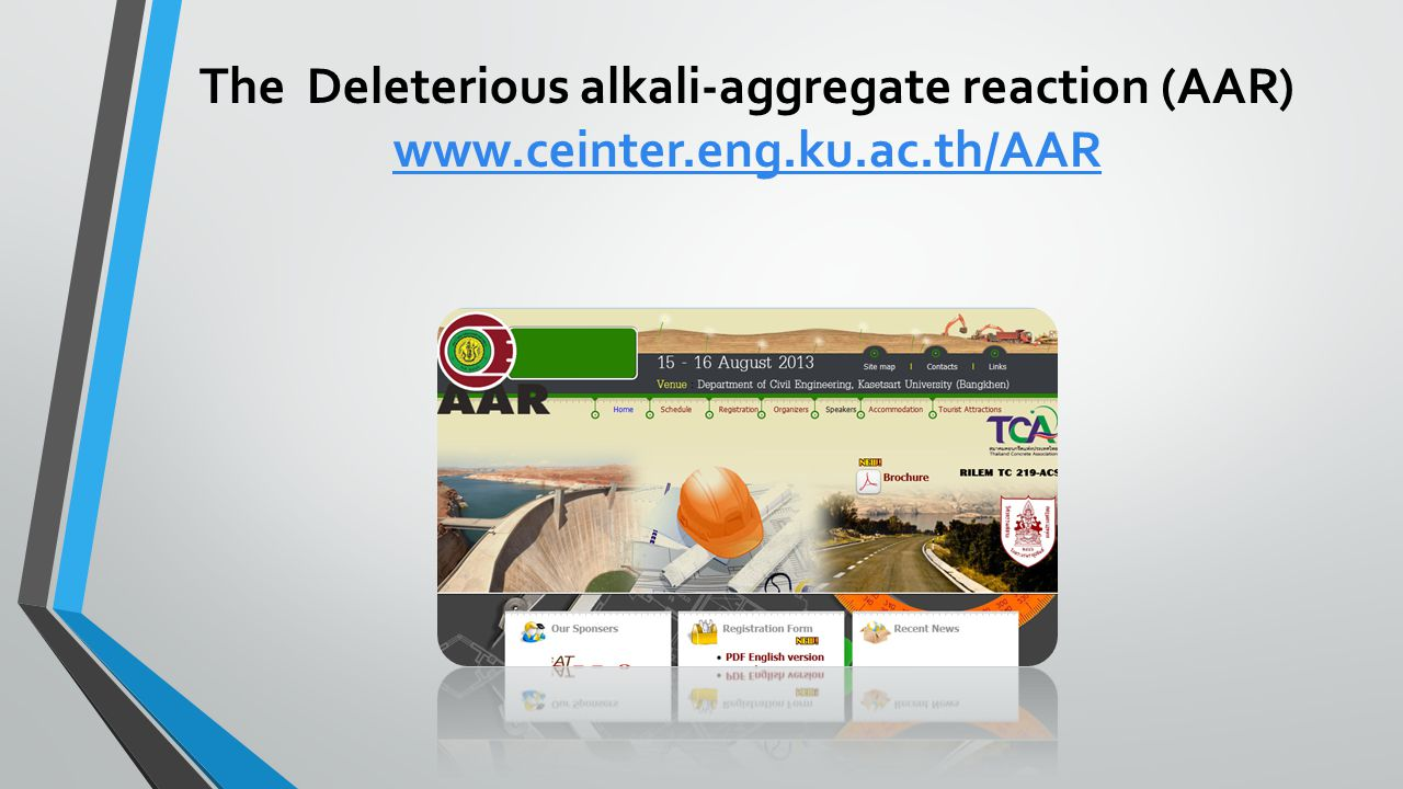 The Deleterious alkali-aggregate reaction (AAR) www.ceinter.eng.ku.ac.th/AAR www.ceinter.eng.ku.ac.th/AAR