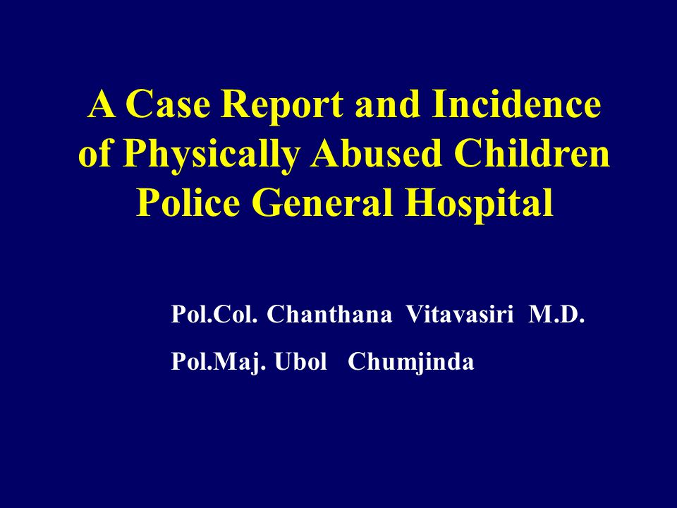A Case Report and Incidence of Physically Abused Children Police General Hospital Pol.Col.