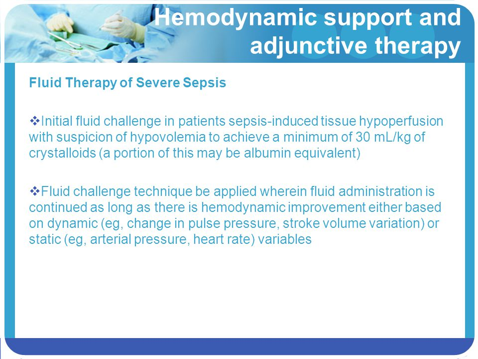 Hemodynamic support and adjunctive therapy Fluid Therapy of Severe Sepsis  Initial fluid challenge in patients sepsis-induced tissue hypoperfusion wi