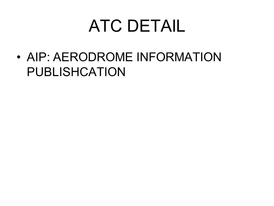 ATC DETAIL AIP: AERODROME INFORMATION PUBLISHCATION