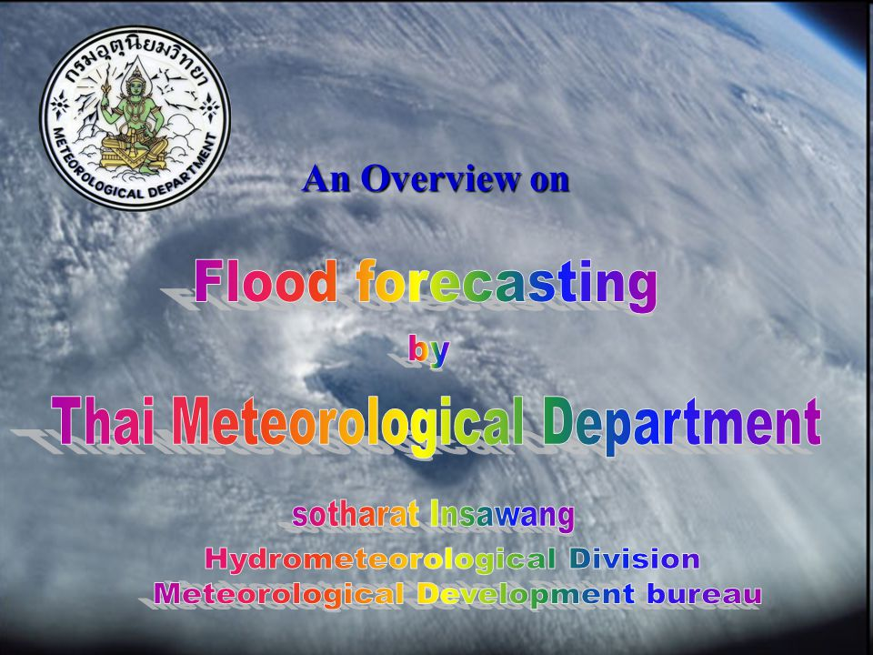 Thai Meteorological Department Vision Aspiring to the excellence in meteorology at the international level Mission To supply weather forecasts for the entire country and publicize disaster warnings To build the people's awareness toward natural disasters and reduce effects from natural disasters.