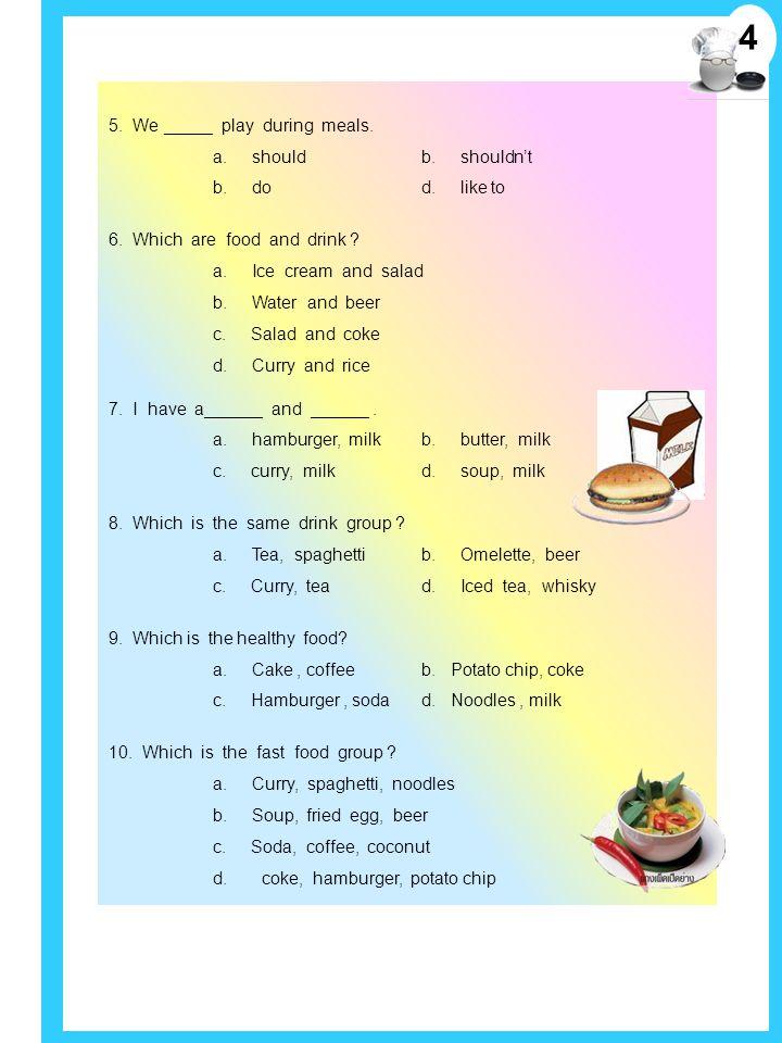 แบบทดสอบก่อนเรียน เล่มที่ 8 เรื่อง FOOD & DRINK 1. A : What do you like to eat with rice? B : I like to eat …………… with rice. a. hamburger b. omelette