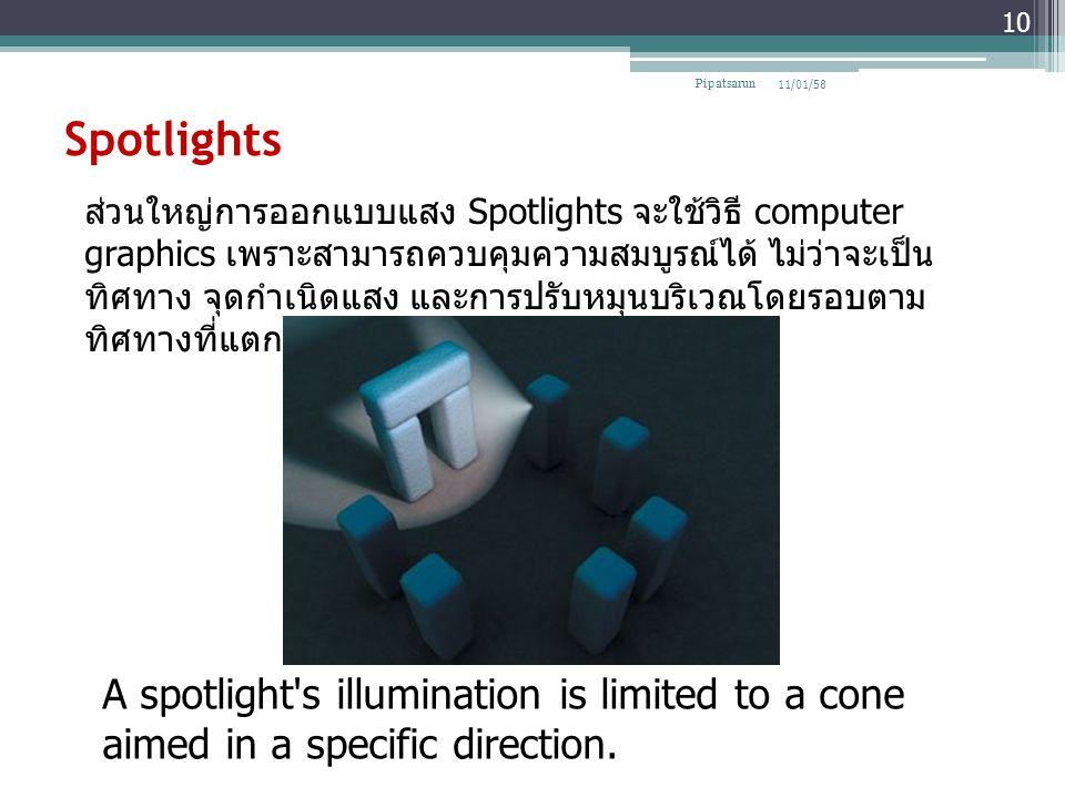 Spotlights 11/01/58Pipatsarun 10 ส่วนใหญ่การออกแบบแสง Spotlights จะใช้วิธี computer graphics เพราะสามารถควบคุมความสมบูรณ์ได้ ไม่ว่าจะเป็น ทิศทาง จุดกำ