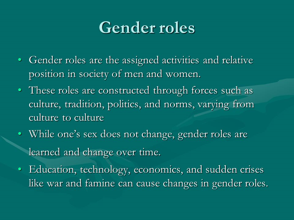 Gender roles Gender roles are the assigned activities and relative position in society of men and women.Gender roles are the assigned activities and r