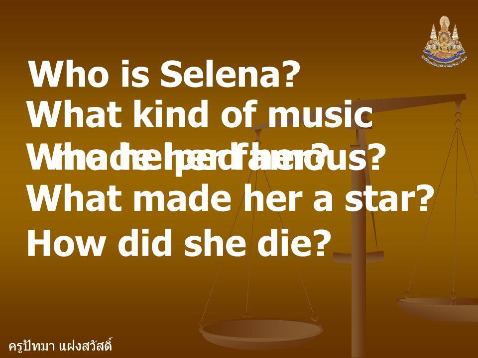 ครูปัทมา แฝงสวัสดิ์ Who is Selena? What kind of music made her famous? Who helped her? What made her a star? How did she die?